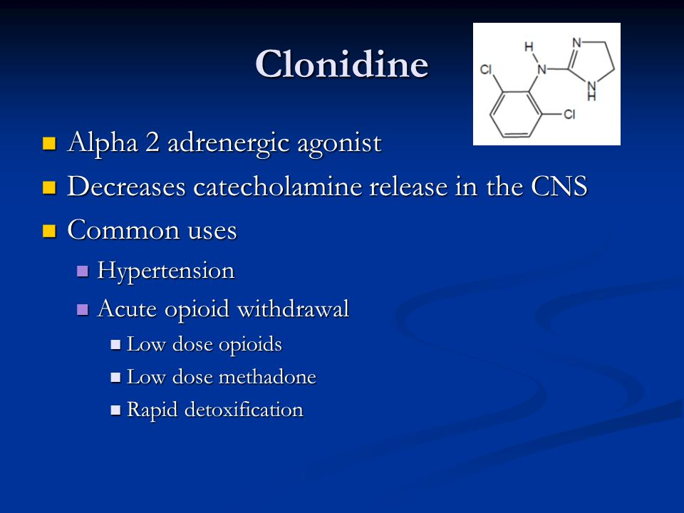 Clonidine Alpha 2 adrenergic agonist Alpha 2 adrenergic agonist Decreases catecholamine release in the CNS Decreases catecholamine release in the CNS