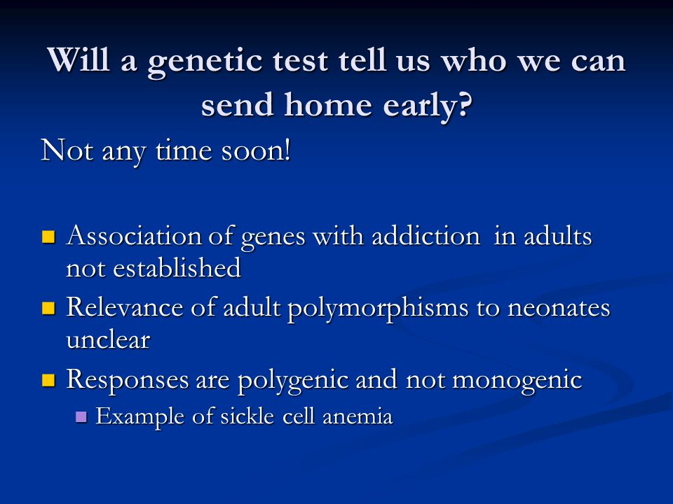 Will a genetic test tell us who we can send home early.