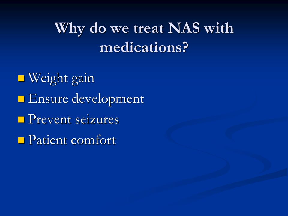 Why do we treat NAS with medications.