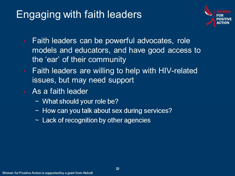 32 Engaging with faith leaders Faith leaders can be powerful advocates, role models and educators, and have good access to the 'ear' of their communit