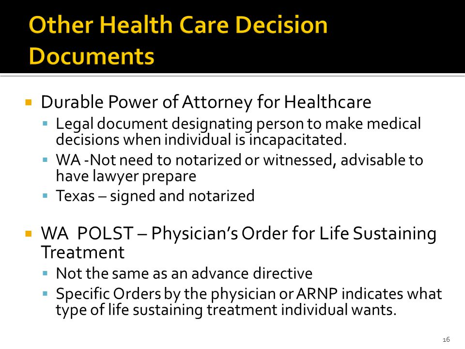  Durable Power of Attorney for Healthcare  Legal document designating person to make medical decisions when individual is incapacitated.  WA -Not n