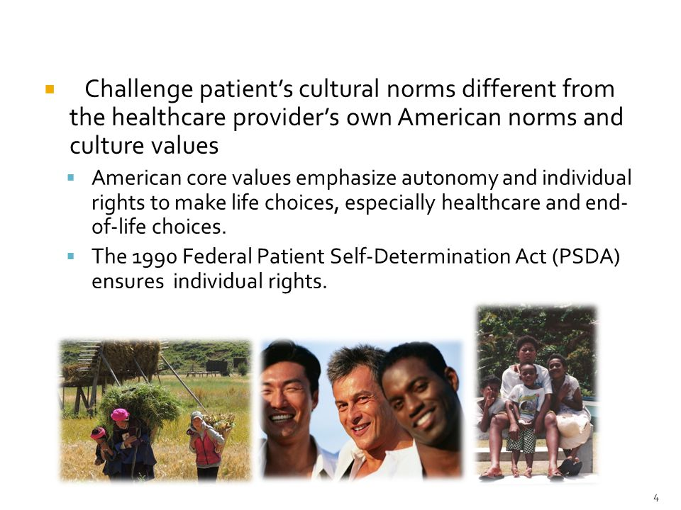 4  Challenge patient's cultural norms different from the healthcare provider's own American norms and culture values  American core values emphasize