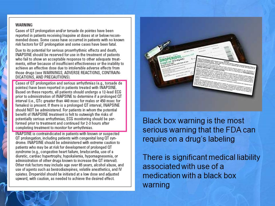 Black box warning is the most serious warning that the FDA can require on a drug's labeling There is significant medical liability associated with use of a medication with a black box warning