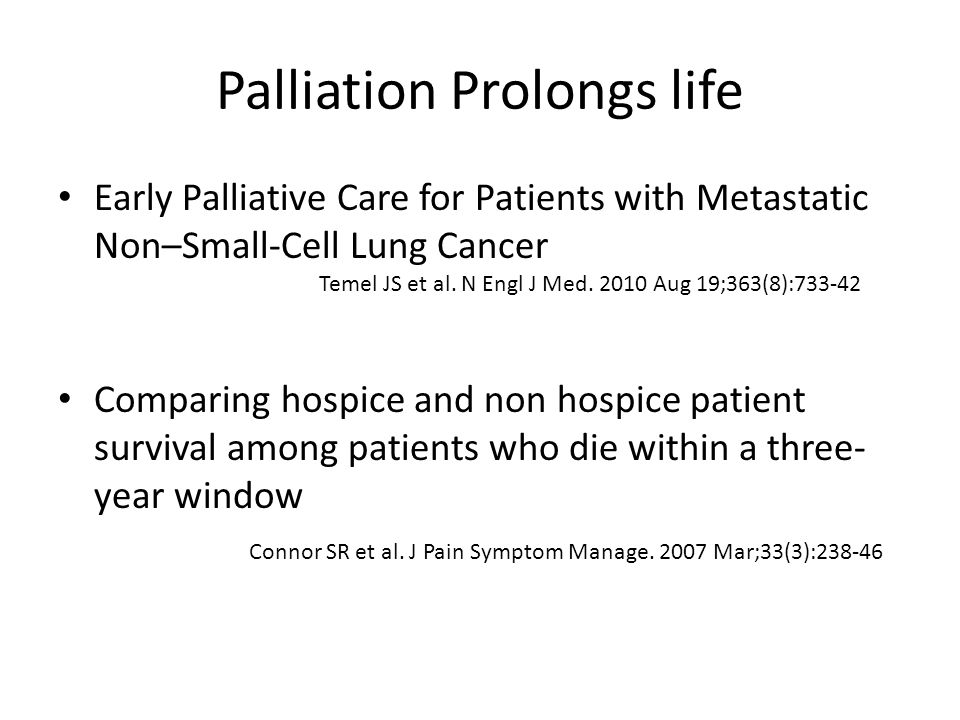 Palliation Prolongs life Early Palliative Care for Patients with Metastatic Non–Small-Cell Lung Cancer Temel JS et al.