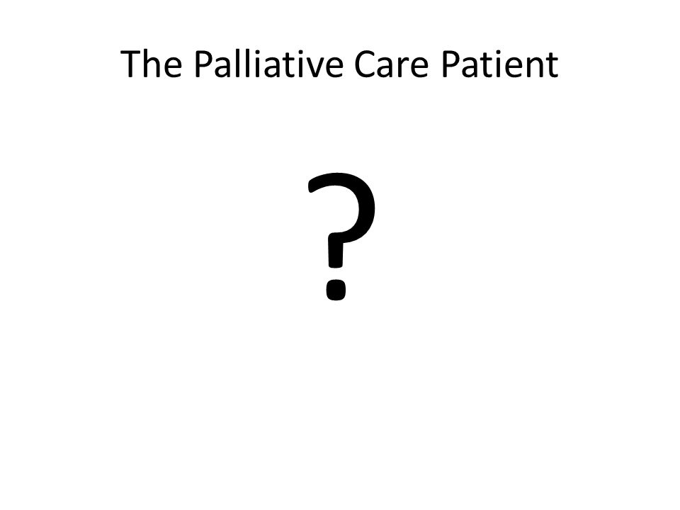 The Palliative Care Patient ?