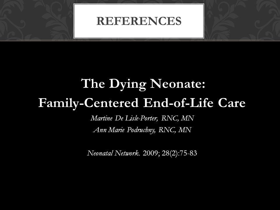 The Dying Neonate: Family-Centered End-of-Life Care Martine De Lisle-Porter, RNC, MN Ann Marie Podruchny, RNC, MN Neonatal Network.