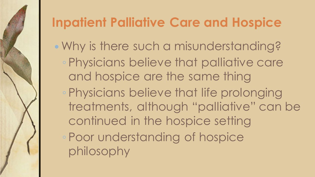 Inpatient Palliative Care and Hospice Why is there such a misunderstanding.