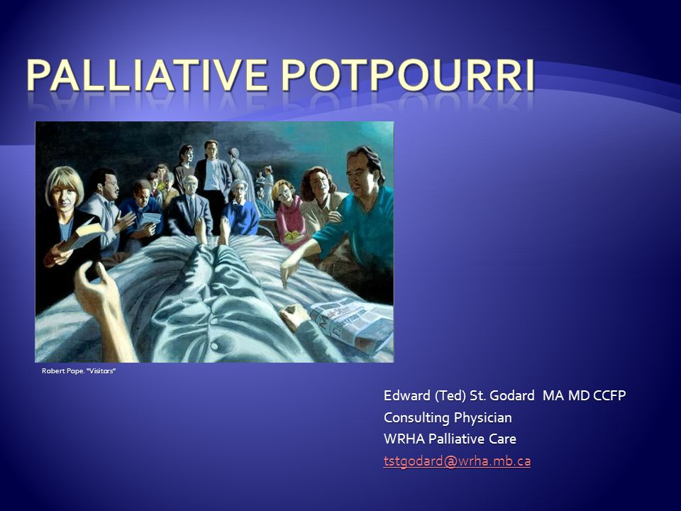 "Edward (Ted) St. Godard MA MD CCFP Consulting Physician WRHA Palliative Care tstgodard@wrha.mb.ca Robert Pope. ""Visitors"""