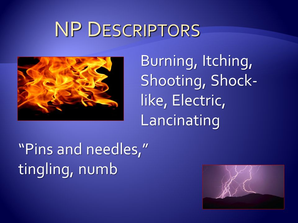 NP D ESCRIPTORS NP D ESCRIPTORS Burning, Itching, Shooting, Shock- like, Electric, Lancinating Pins and needles, tingling, numb
