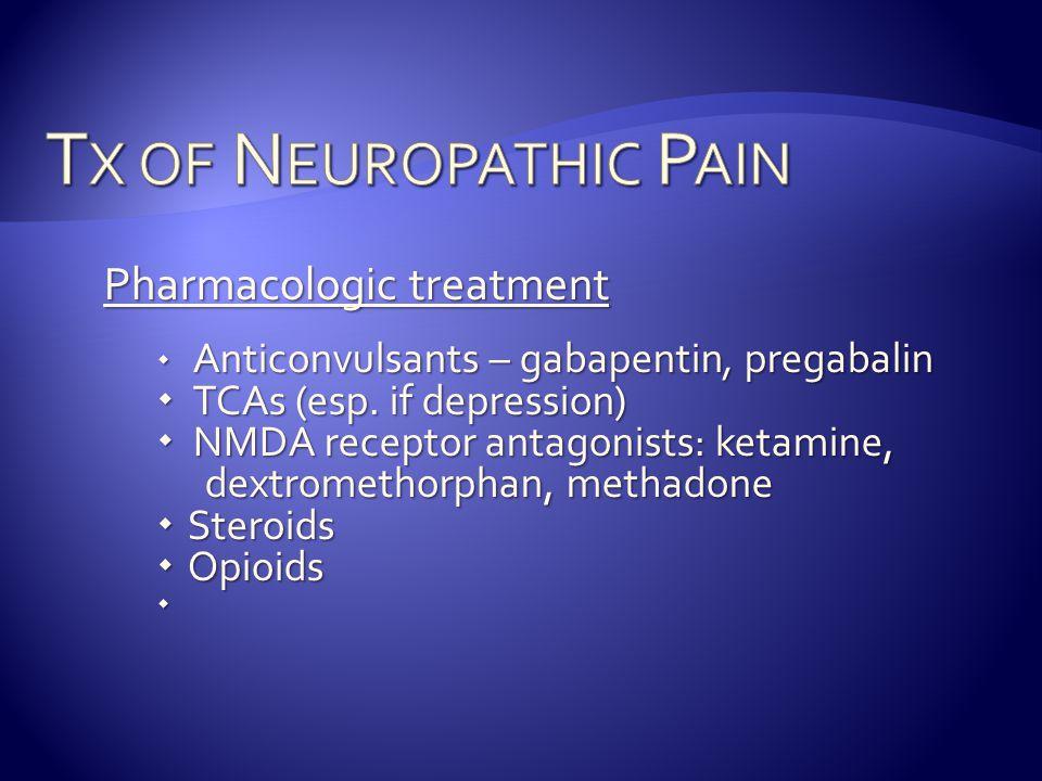 Pharmacologic treatment  Anticonvulsants – gabapentin, pregabalin  TCAs (esp.