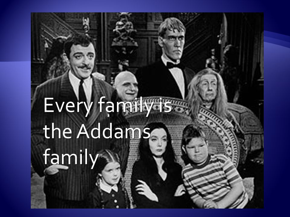 Every family is the Addams family