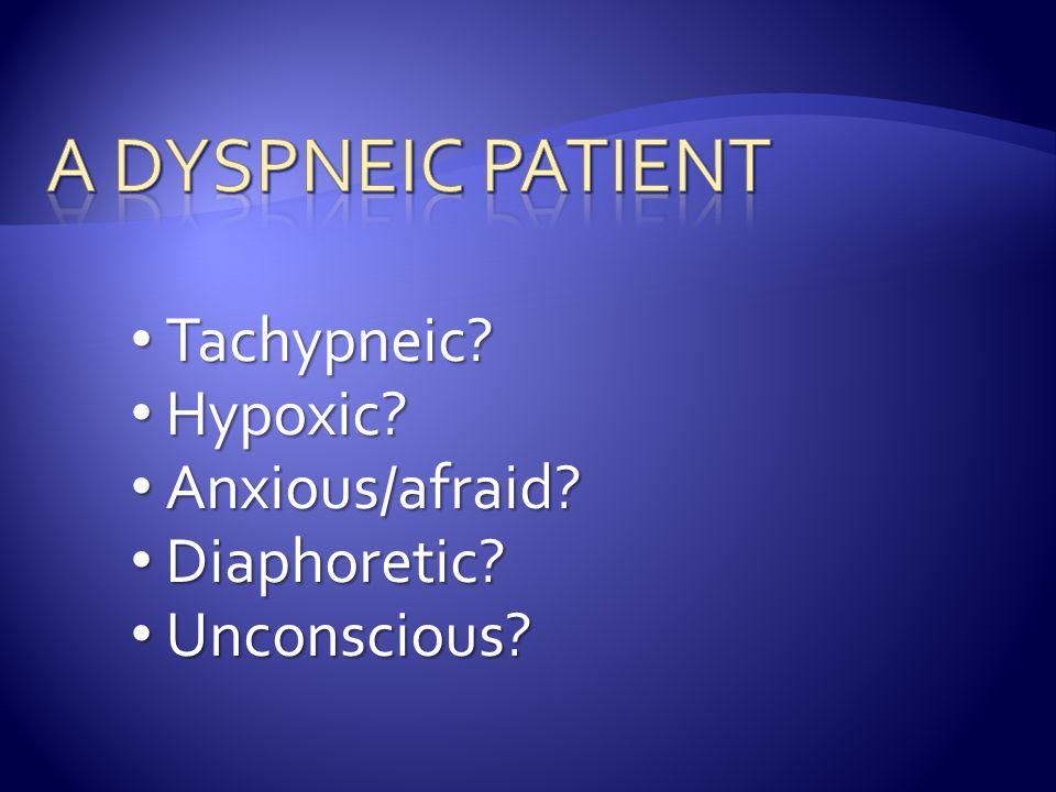 Tachypneic.Tachypneic. Hypoxic. Hypoxic. Anxious/afraid.
