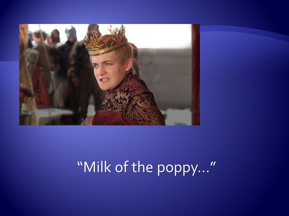 Milk of the poppy…