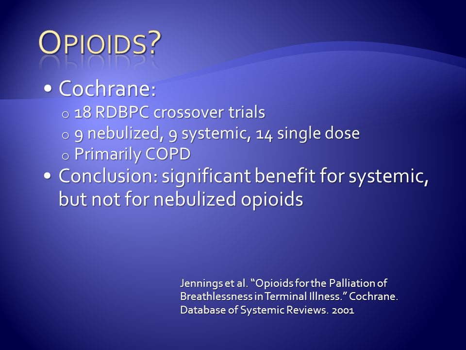 Cochrane:Cochrane: o 18 RDBPC crossover trials o 9 nebulized, 9 systemic, 14 single dose o Primarily COPD Conclusion: significant benefit for systemic