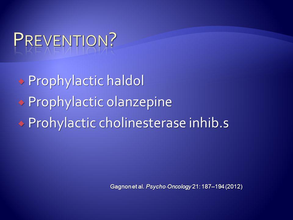  Prophylactic haldol  Prophylactic olanzepine  Prohylactic cholinesterase inhib.s Gagnon et al.