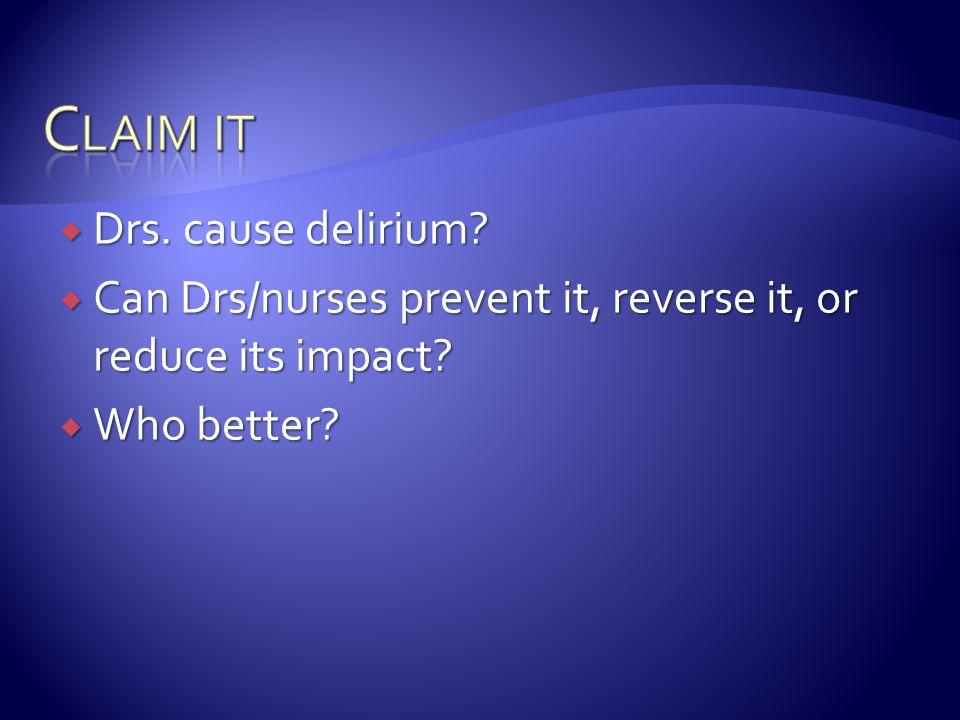  Drs. cause delirium?  Can Drs/nurses prevent it, reverse it, or reduce its impact?  Who better?