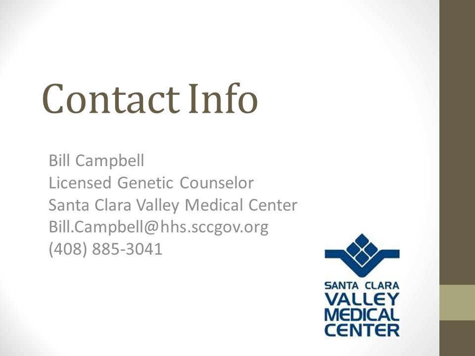 Contact Info Bill Campbell Licensed Genetic Counselor Santa Clara Valley Medical Center Bill.Campbell@hhs.sccgov.org (408) 885-3041