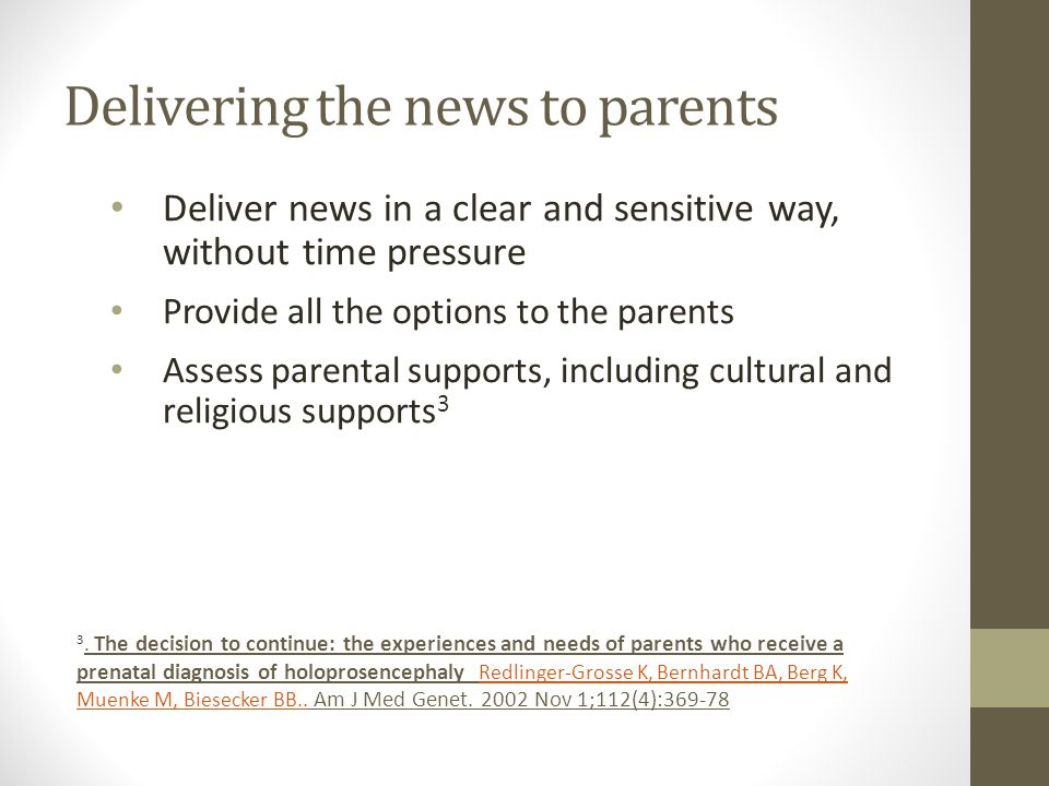 Delivering the news to parents Deliver news in a clear and sensitive way, without time pressure Provide all the options to the parents Assess parental supports, including cultural and religious supports 3 3.