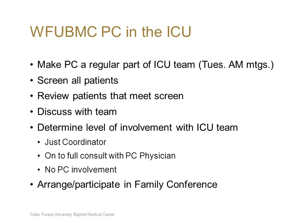 Wake Forest University Baptist Medical Center WFUBMC PC in the ICU Make PC a regular part of ICU team (Tues.