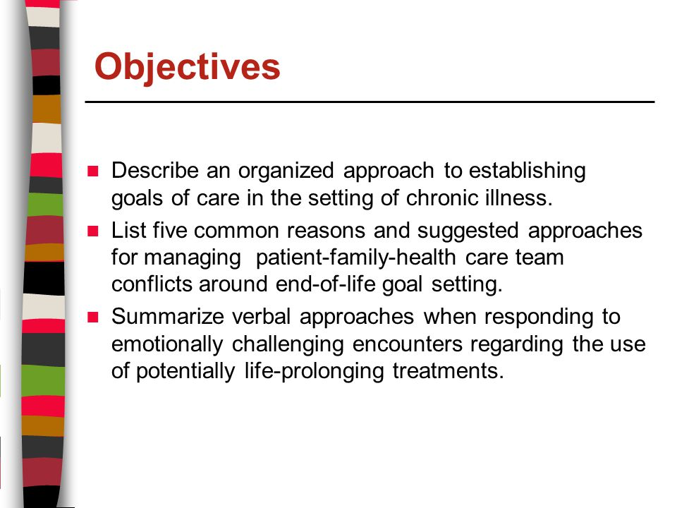Objectives Describe an organized approach to establishing goals of care in the setting of chronic illness.