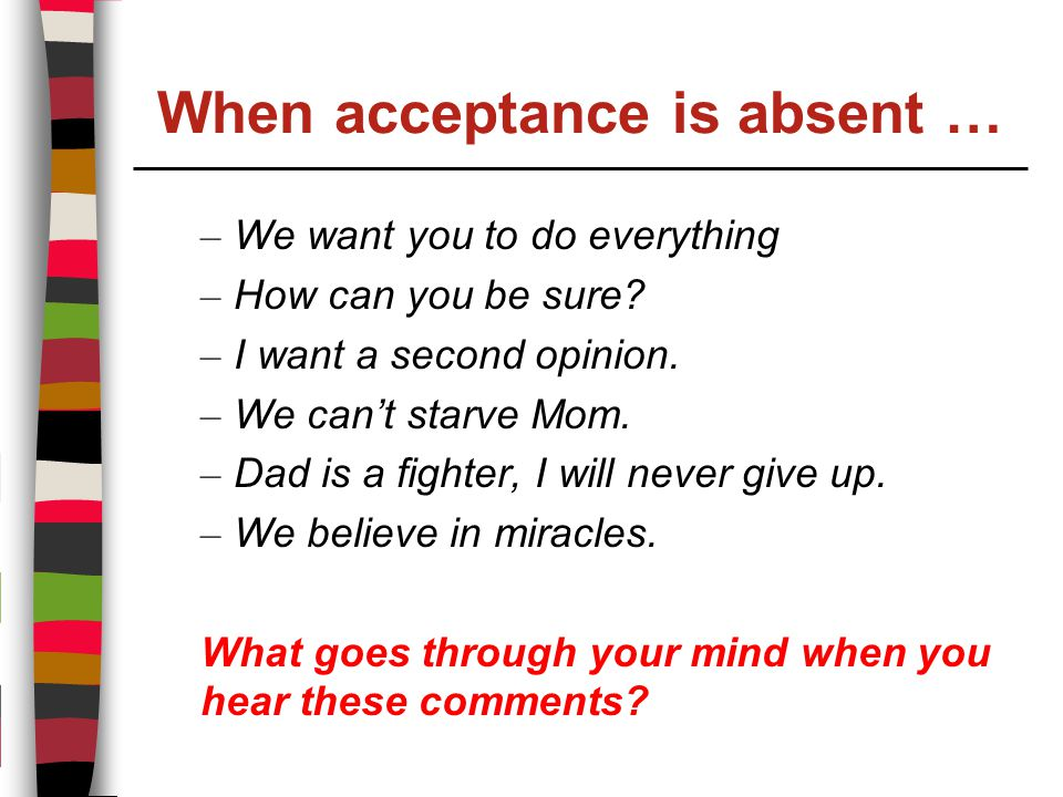When acceptance is absent … – We want you to do everything – How can you be sure.