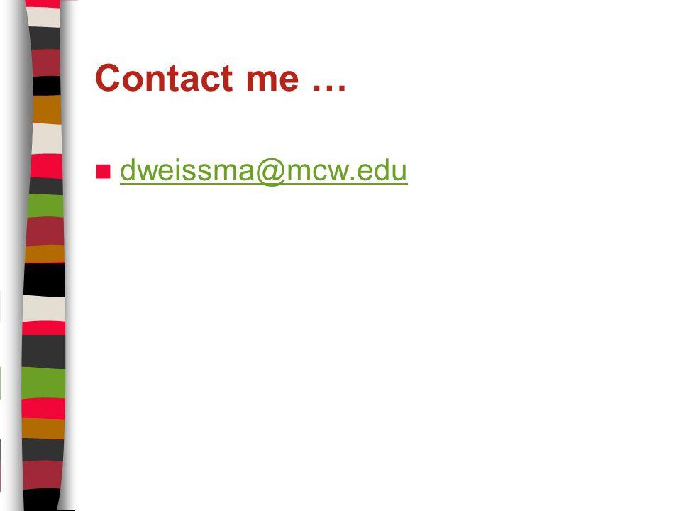 Contact me … dweissma@mcw.edu