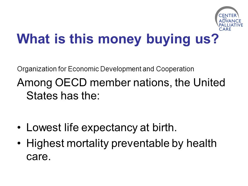 What is this money buying us? Organization for Economic Development and Cooperation Among OECD member nations, the United States has the: Lowest life