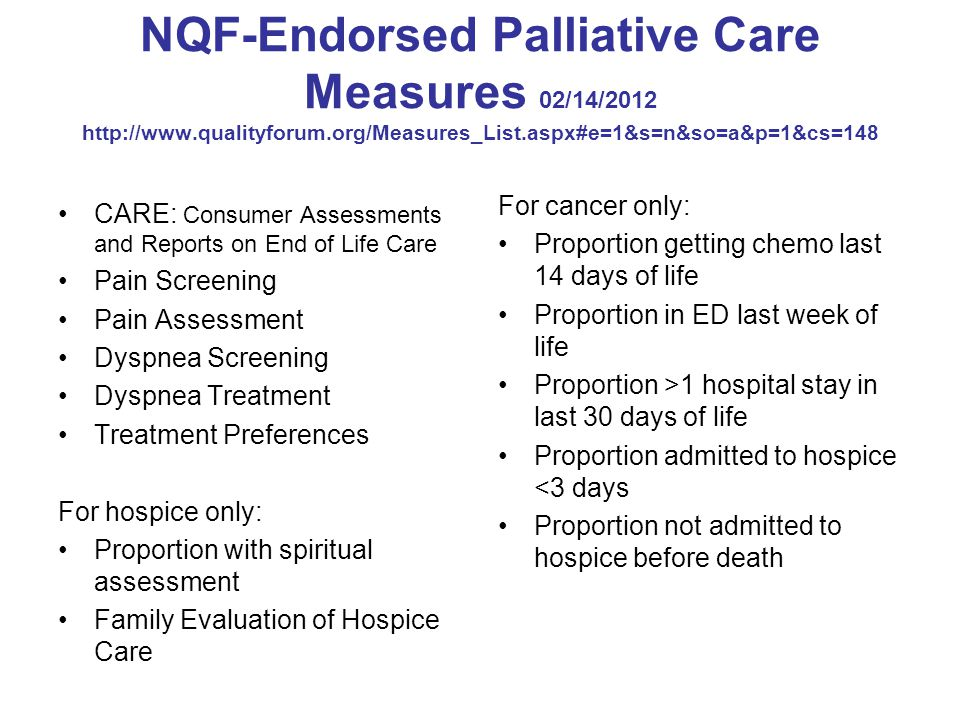NQF-Endorsed Palliative Care Measures 02/14/2012 http://www.qualityforum.org/Measures_List.aspx#e=1&s=n&so=a&p=1&cs=148 CARE: Consumer Assessments and