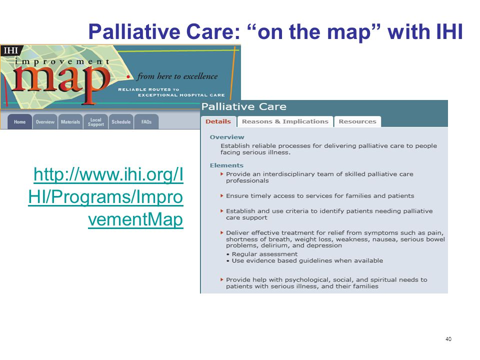 """40 Palliative Care: """"on the map"""" with IHI http://www.ihi.org/I HI/Programs/Impro vementMap"""
