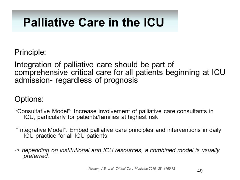 Palliative Care in the ICU Principle: Integration of palliative care should be part of comprehensive critical care for all patients beginning at ICU a