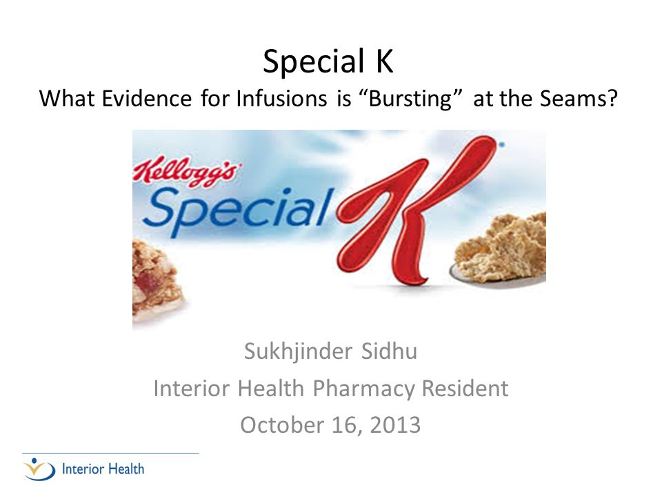 Special K What Evidence for Infusions is Bursting at the Seams.