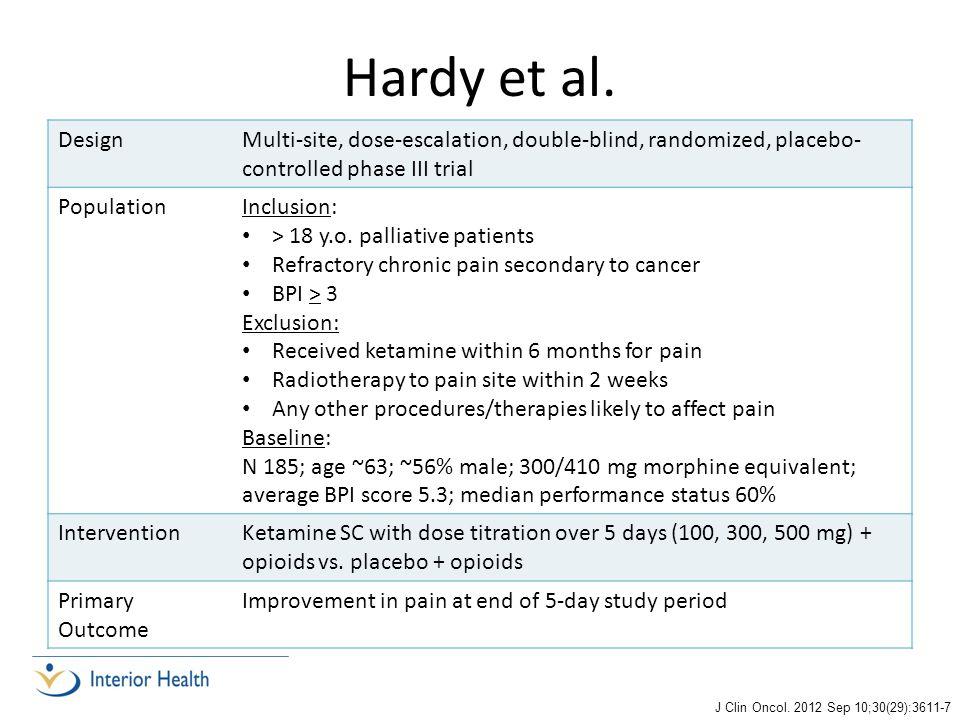Hardy et al. DesignMulti-site, dose-escalation, double-blind, randomized, placebo- controlled phase III trial PopulationInclusion: > 18 y.o. palliativ