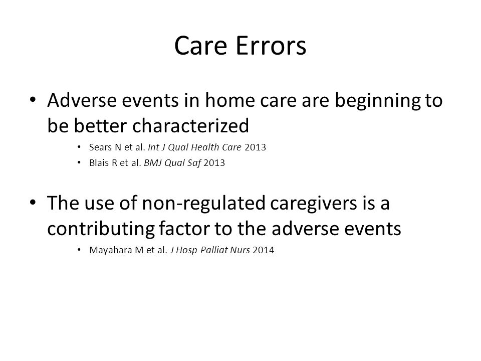 Care Errors Adverse events in home care are beginning to be better characterized Sears N et al.