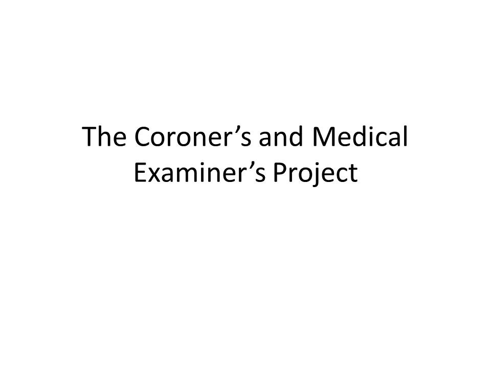 The Coroner's and Medical Examiner's Project