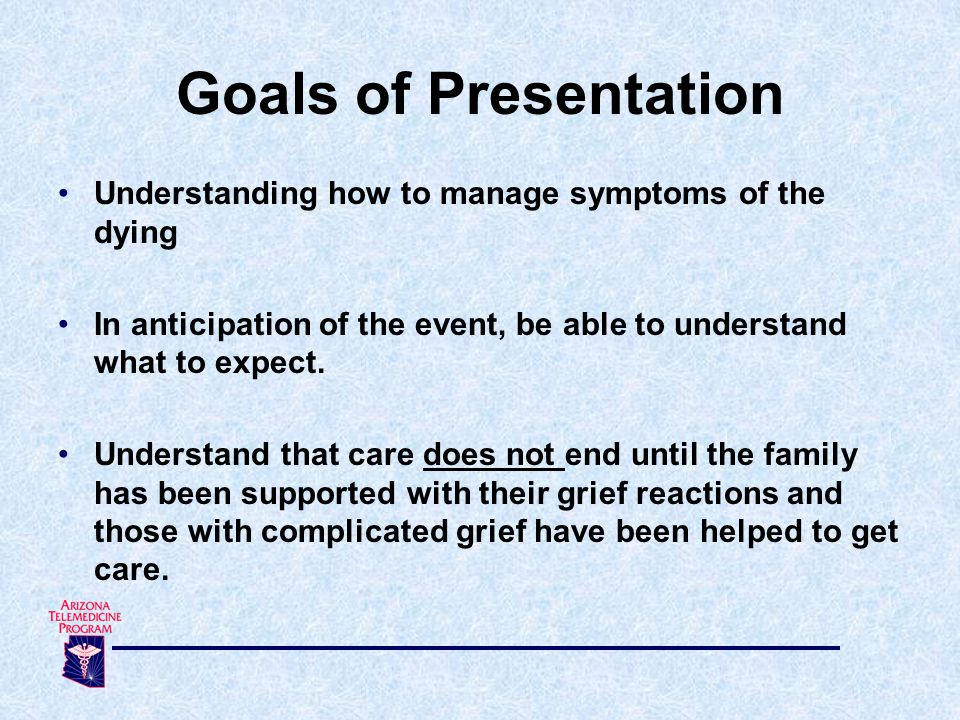 Understanding how to manage symptoms of the dying In anticipation of the event, be able to understand what to expect.