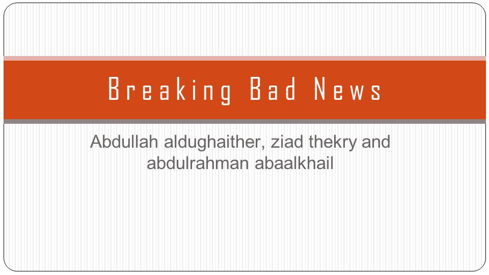 Objectives Definition of bad news.Importance and difficulty of breaking bad news.