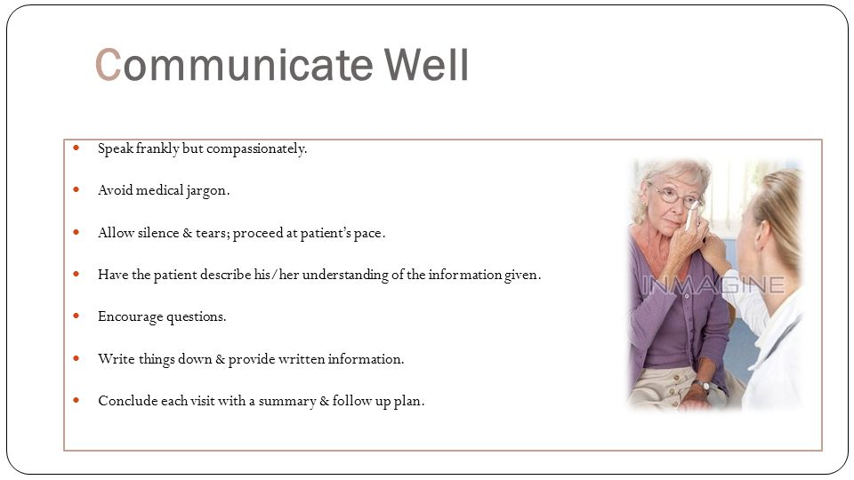 Communicate Well Speak frankly but compassionately.