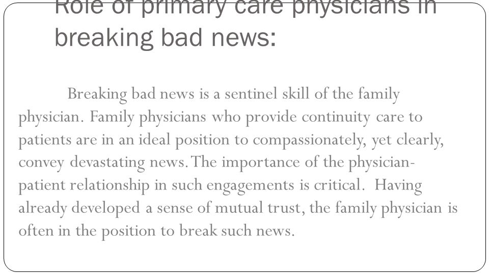 Role of primary care physicians in breaking bad news: Breaking bad news is a sentinel skill of the family physician.