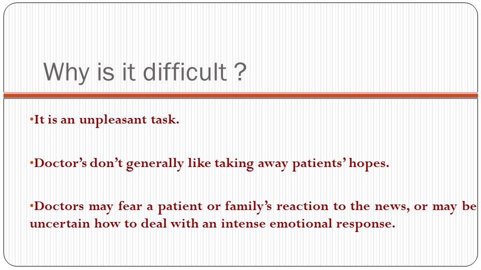 It is more difficult when the clinician: Has a long-standing relationship with the patient.