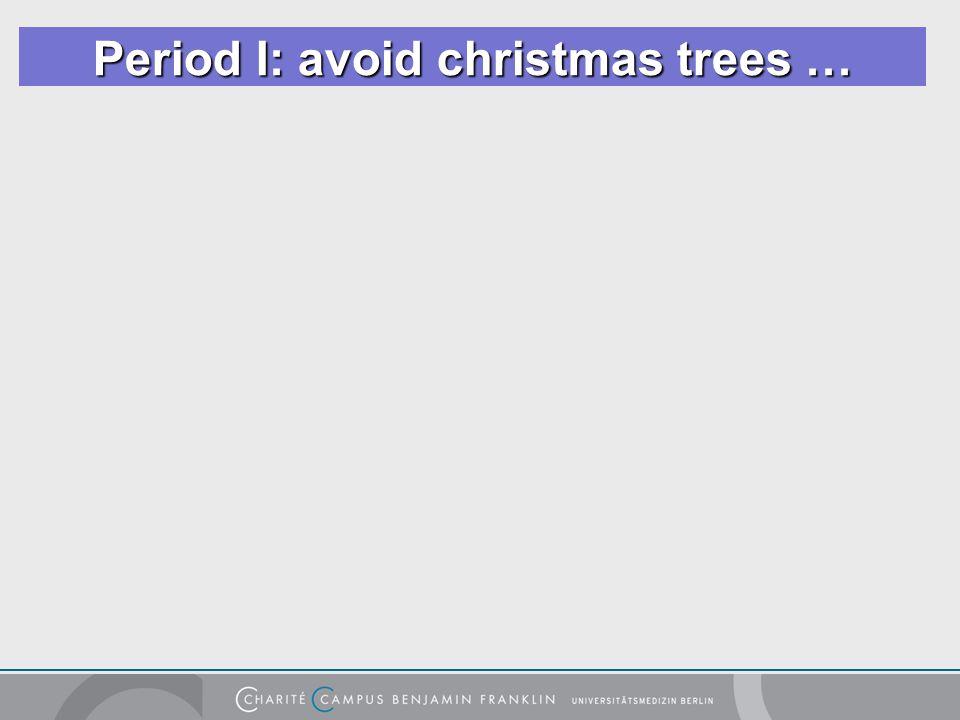 Period I: avoid christmas trees …