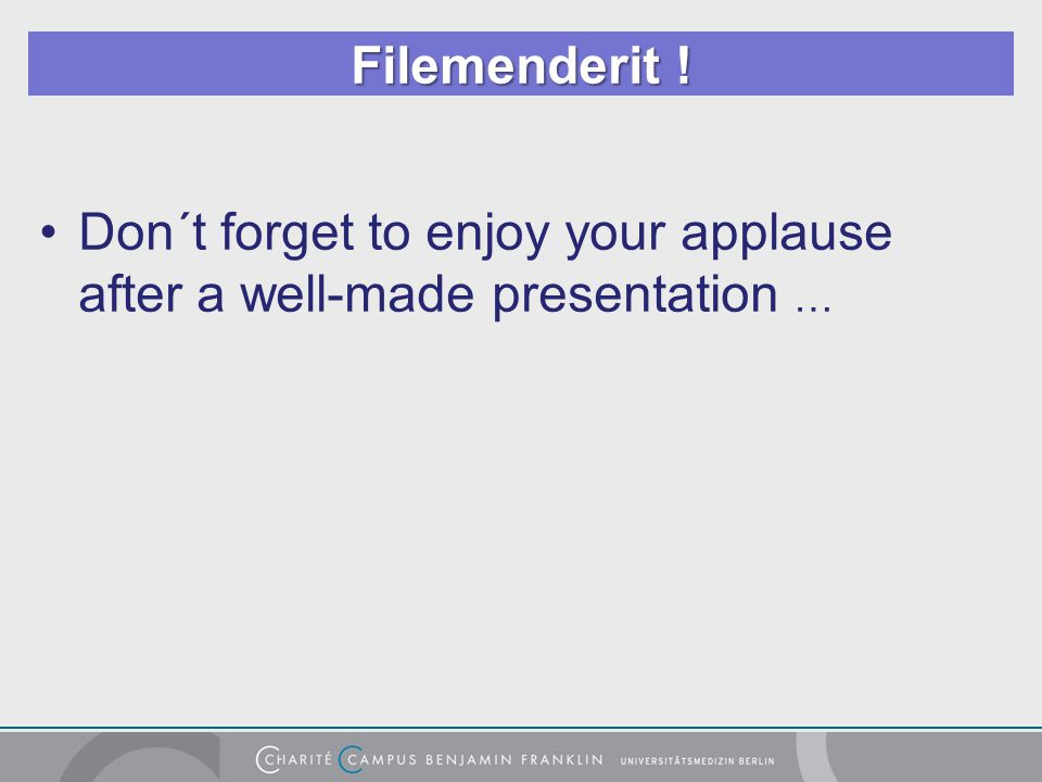 Filemenderit ! Don´t forget to enjoy your applause after a well-made presentation …