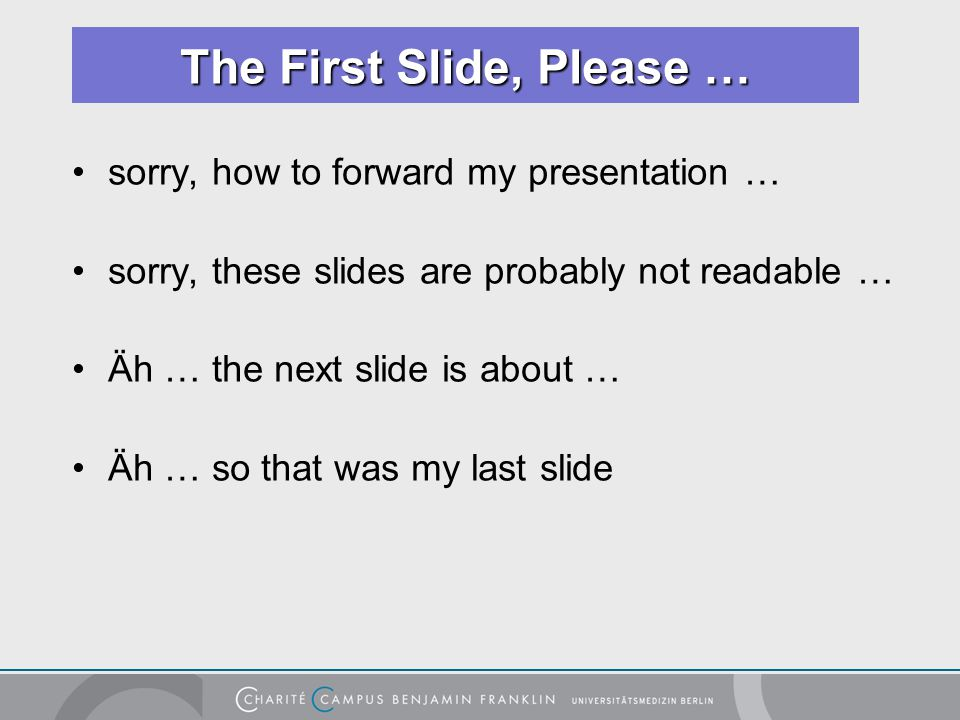sorry, how to forward my presentation … sorry, these slides are probably not readable … Äh … the next slide is about … Äh … so that was my last slide The First Slide, Please …