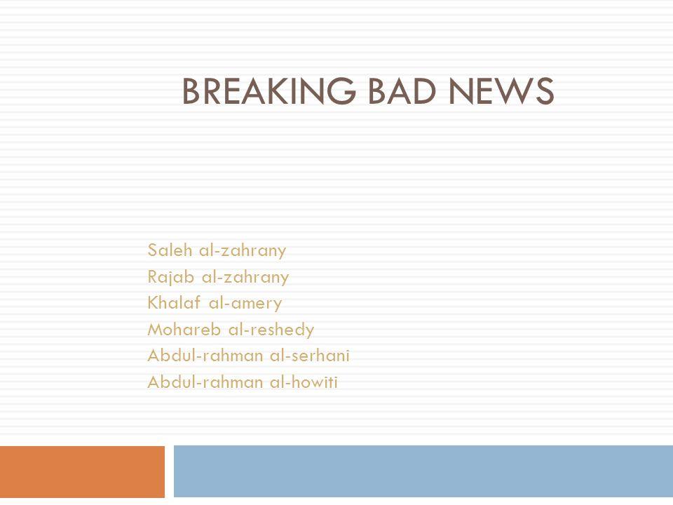 BREAKING BAD NEWS Saleh al-zahrany Rajab al-zahrany Khalaf al-amery Mohareb al-reshedy Abdul-rahman al-serhani Abdul-rahman al-howiti