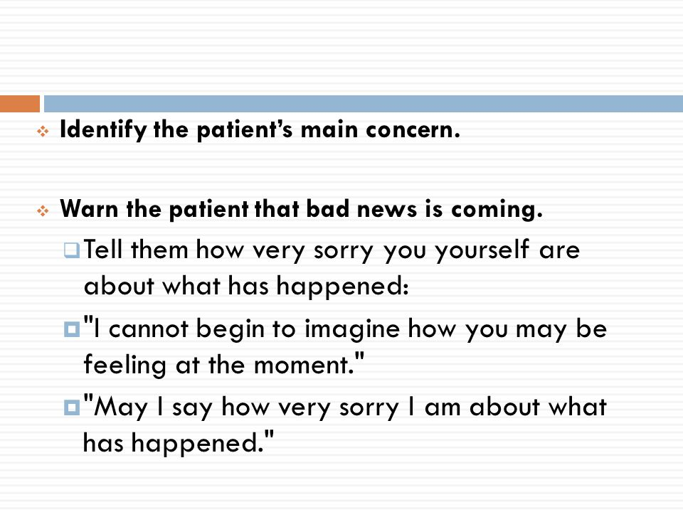  Identify the patient's main concern.  Warn the patient that bad news is coming.