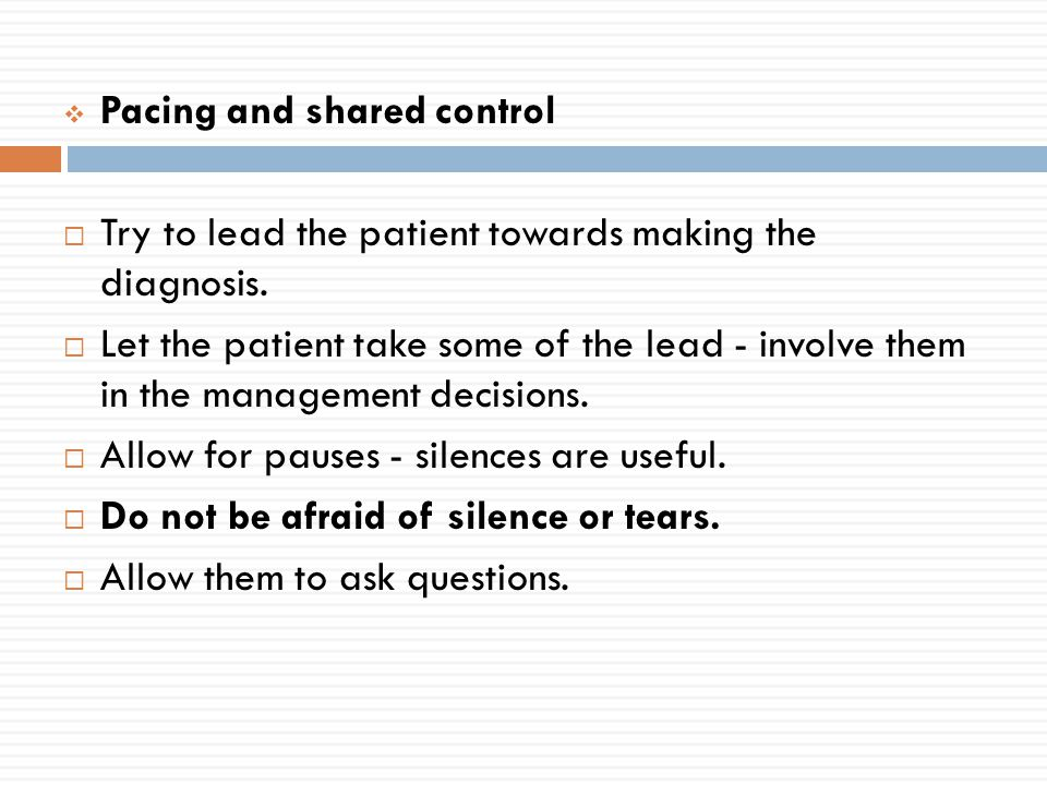 Pacing and shared control  Try to lead the patient towards making the diagnosis.