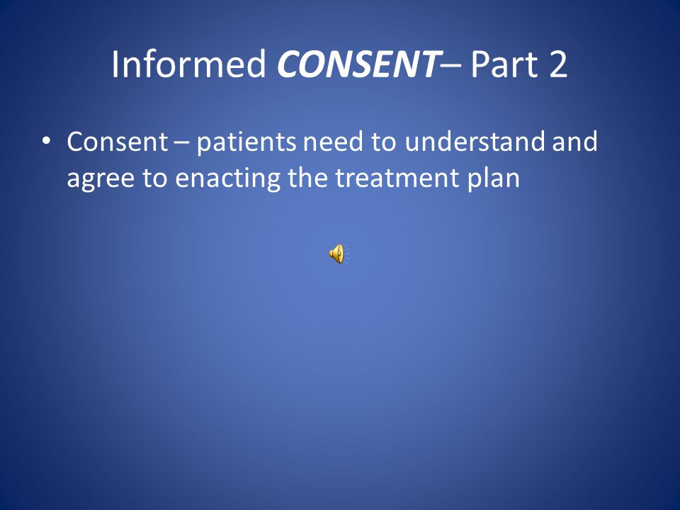 INFORMED Consent – Part 1b Realistic discussion of benefits – For pain medication Moderate reduction in pain scores – Kalso E, Edwards J, Moore R, McQuay H.