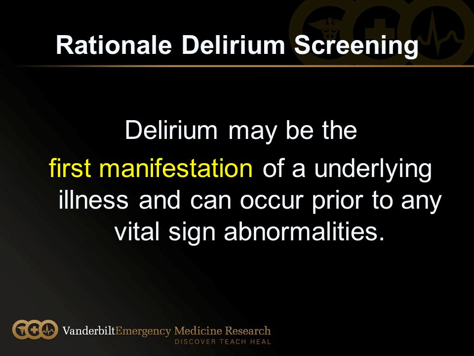 Rationale for Cognitive Screening Delirium and dementia in the ED is frequently unrecognized Potential safety concern –Inaccurate history 1 –Cannot comprehend discharge instructions 1 Decisional capacity Safe to go home.