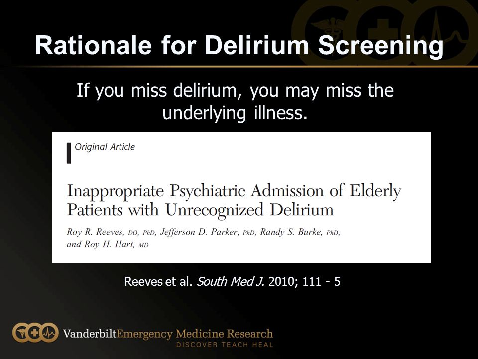 Rationale Delirium Screening Delirium may be the first manifestation of a underlying illness and can occur prior to any vital sign abnormalities.