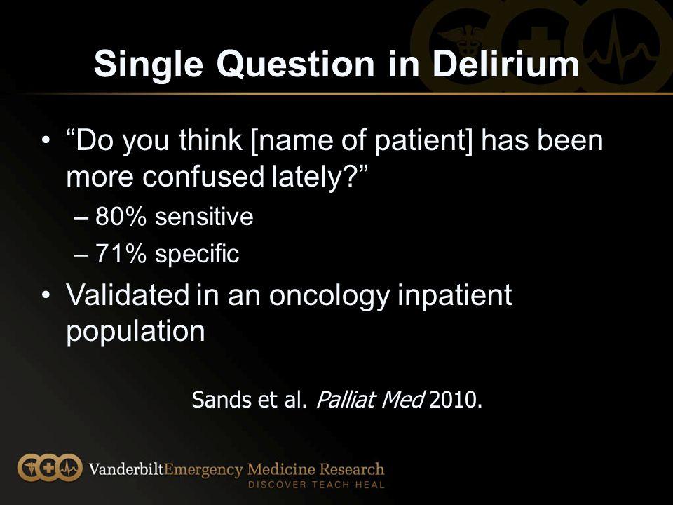 Nursing Delirium Screen Scale (NuDESC) 86% sensitive and 87% specific in hospitalized patients Gaudreau et al.