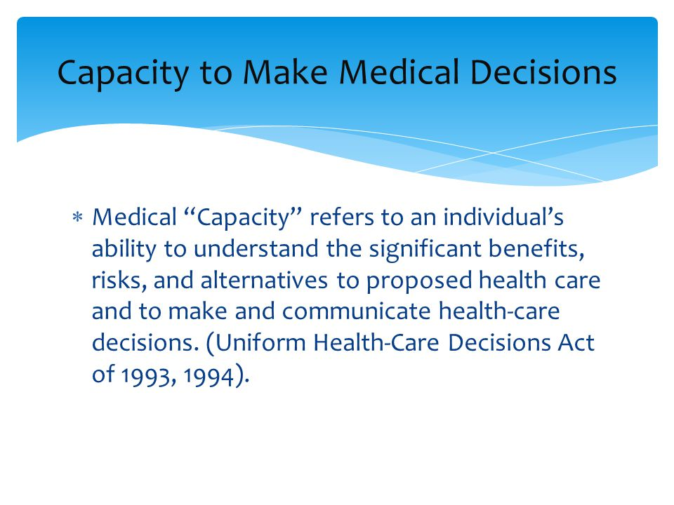 What is Capacity  Capacity to make decisions  Decision making capacity  Capability  Competency Often referred to as global capacity